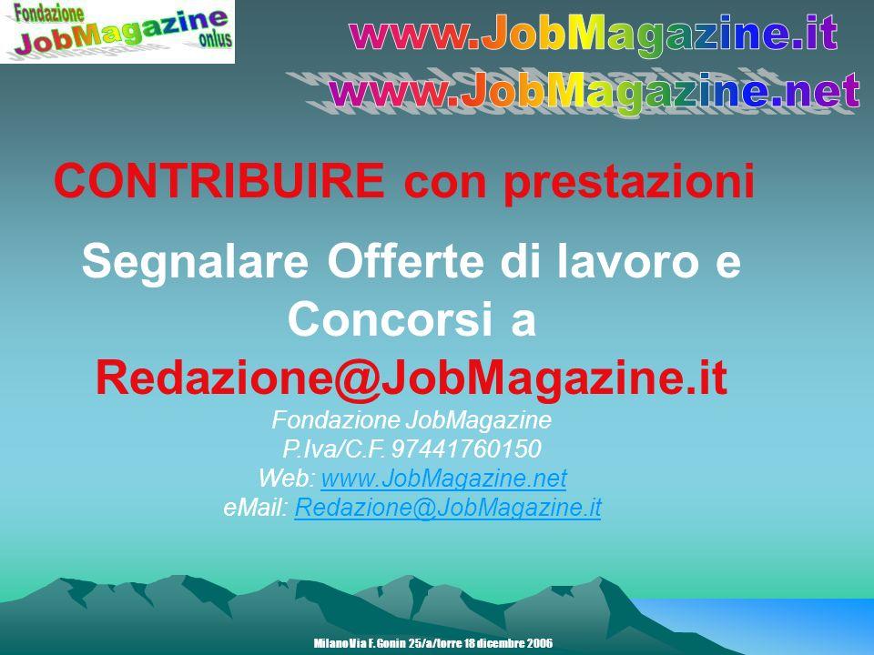 CONTRIBUIRE con prestazioni Segnalare Offerte di lavoro e Concorsi a Redazione@JobMagazine.it Fondazione JobMagazine P.Iva/C.F.