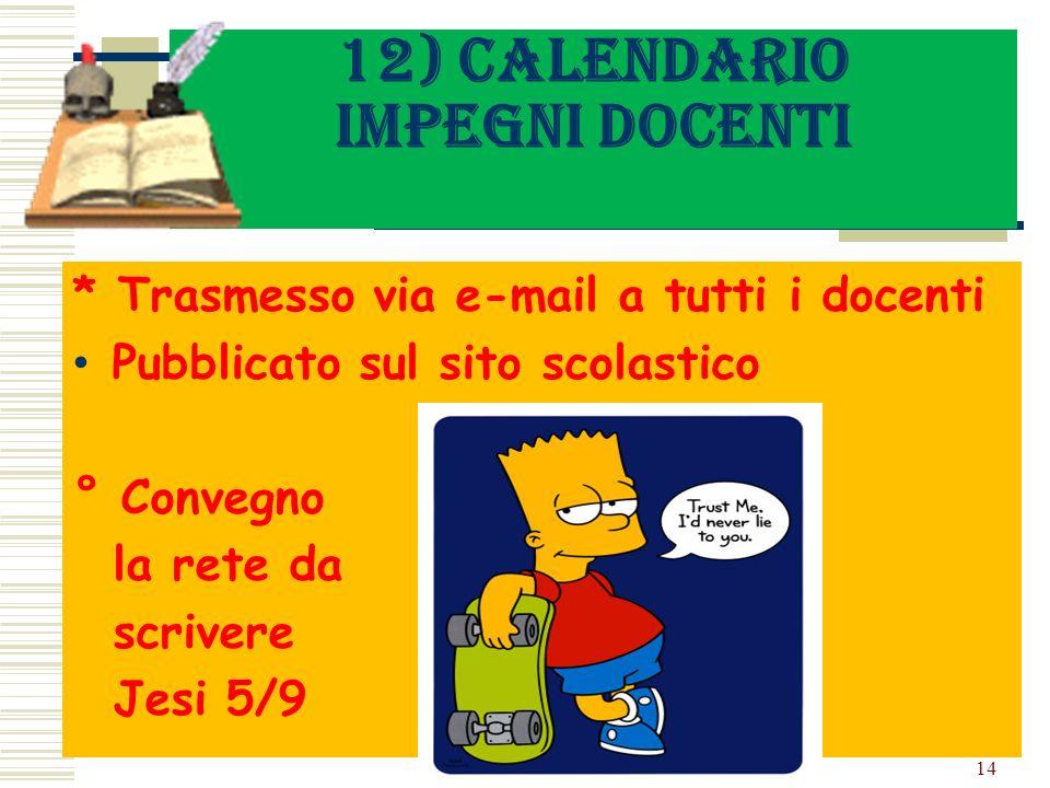 12) Calendario impegni docenti * Trasmesso via e-mail a tutti i docenti Pubblicato sul sito scolastico ° Convegno la rete da scrivere Jesi 5/9 14