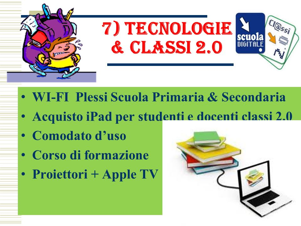 7) Tecnologie & classi 2.0 WI-FI Plessi Scuola Primaria & Secondaria Acquisto iPad per studenti e docenti classi 2.0 Comodato duso Corso di formazione