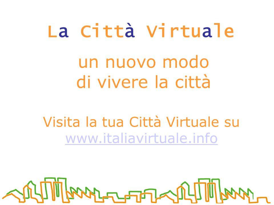 La Città Virtuale un nuovo modo di vivere la città Visita la tua Città Virtuale su www.italiavirtuale.info