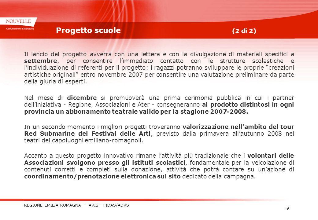 REGIONE EMILIA-ROMAGNA - AVIS - FIDAS/ADVS 16 Progetto scuole (2 di 2) Il lancio del progetto avverrà con una lettera e con la divulgazione di materia