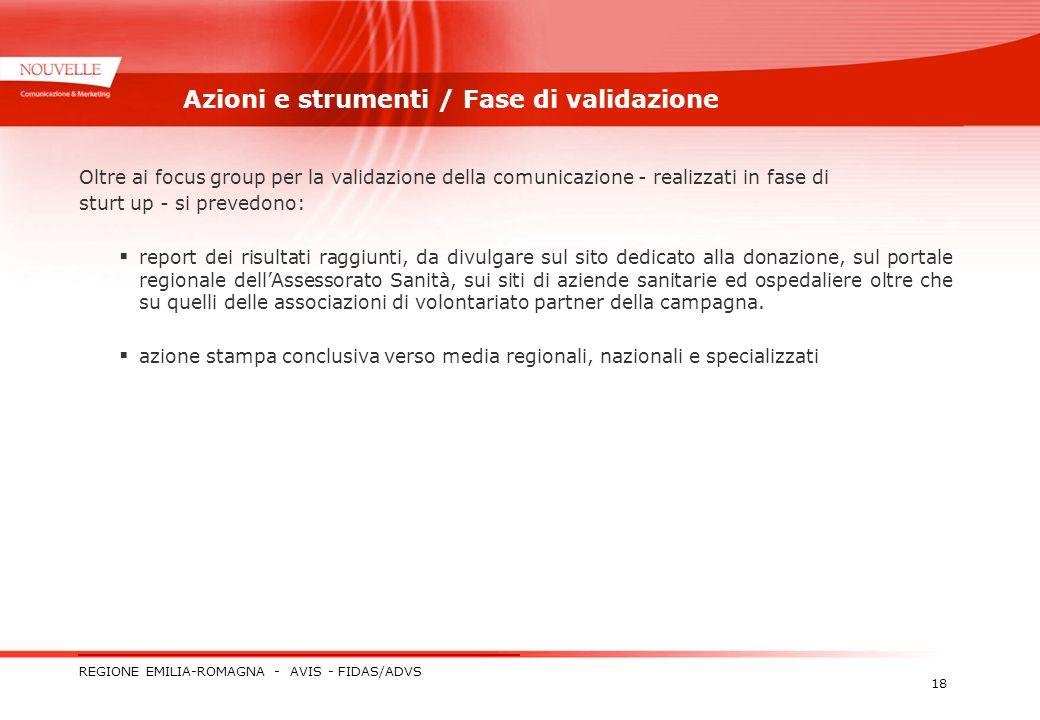 REGIONE EMILIA-ROMAGNA - AVIS - FIDAS/ADVS 18 Azioni e strumenti / Fase di validazione Oltre ai focus group per la validazione della comunicazione - r