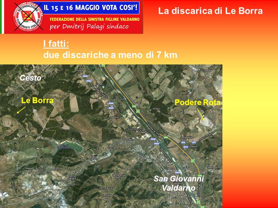 I fatti: due discariche a meno di 7 km Le Borra Podere Rota San Giovanni Valdarno Cesto La discarica di Le Borra