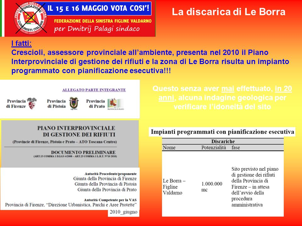 I fatti: Crescioli, assessore provinciale allambiente, presenta nel 2010 il Piano Interprovinciale di gestione dei rifiuti e la zona di Le Borra risulta un impianto programmato con pianificazione esecutiva!!.