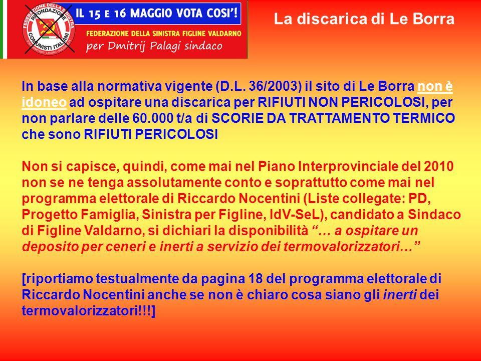In base alla normativa vigente (D.L. 36/2003) il sito di Le Borra non è idoneo ad ospitare una discarica per RIFIUTI NON PERICOLOSI, per non parlare d