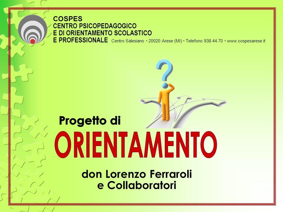don Lorenzo Ferraroli e Collaboratori COSPES CENTRO PSICOPEDAGOGICO E DI ORIENTAMENTO SCOLASTICO E PROFESSIONALE Centro Salesiano 20020 Arese (MI) Tel