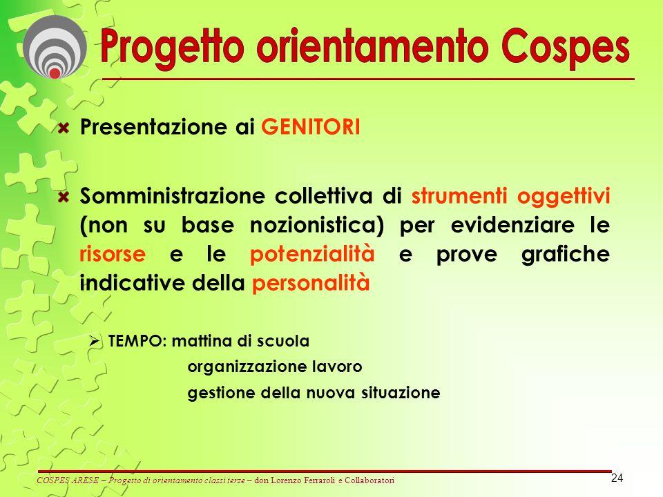 24 Presentazione ai GENITORI Somministrazione collettiva di strumenti oggettivi (non su base nozionistica) per evidenziare le risorse e le potenzialit