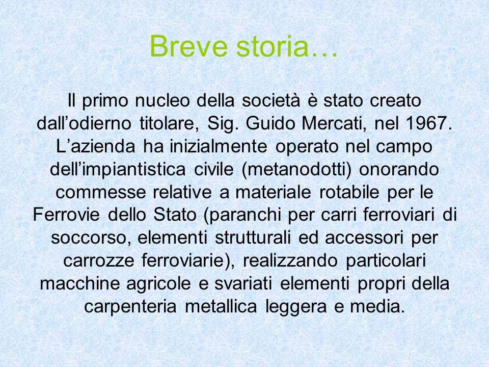 Breve storia… Il primo nucleo della società è stato creato dallodierno titolare, Sig. Guido Mercati, nel 1967. Lazienda ha inizialmente operato nel ca