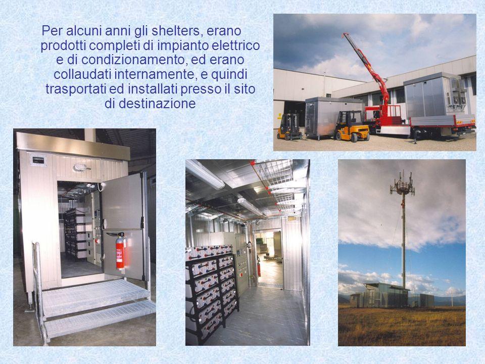 Per alcuni anni gli shelters, erano prodotti completi di impianto elettrico e di condizionamento, ed erano collaudati internamente, e quindi trasporta