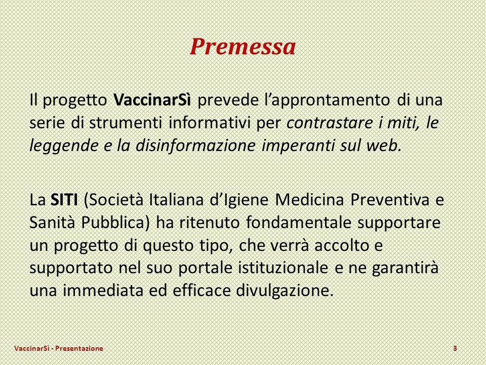 Premessa Il progetto VaccinarSì prevede lapprontamento di una serie di strumenti informativi per contrastare i miti, le leggende e la disinformazione imperanti sul web.