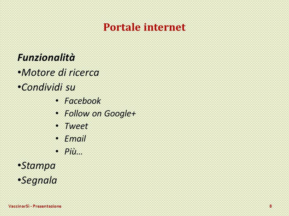 Portale internet Funzionalità Motore di ricerca Condividi su Facebook Follow on Google+ Tweet Email Più… Stampa Segnala VaccinarSì - Presentazione8