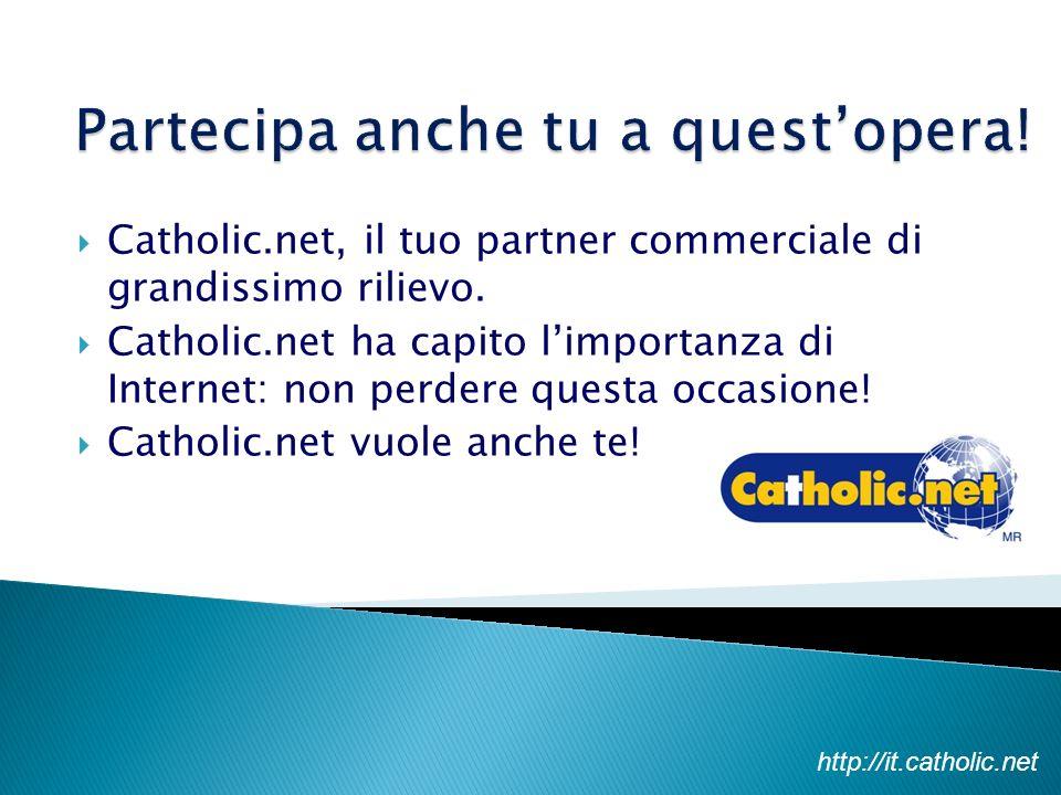 Partecipa anche tu a questopera! Catholic.net, il tuo partner commerciale di grandissimo rilievo. Catholic.net ha capito limportanza di Internet: non