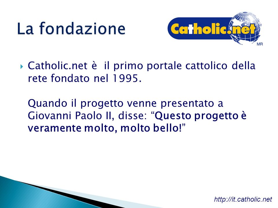 Catholic.net è il primo portale cattolico della rete fondato nel 1995. Quando il progetto venne presentato a Giovanni Paolo II, disse: Questo progetto