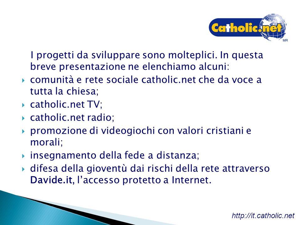 I progetti da sviluppare sono molteplici. In questa breve presentazione ne elenchiamo alcuni: comunità e rete sociale catholic.net che da voce a tutta