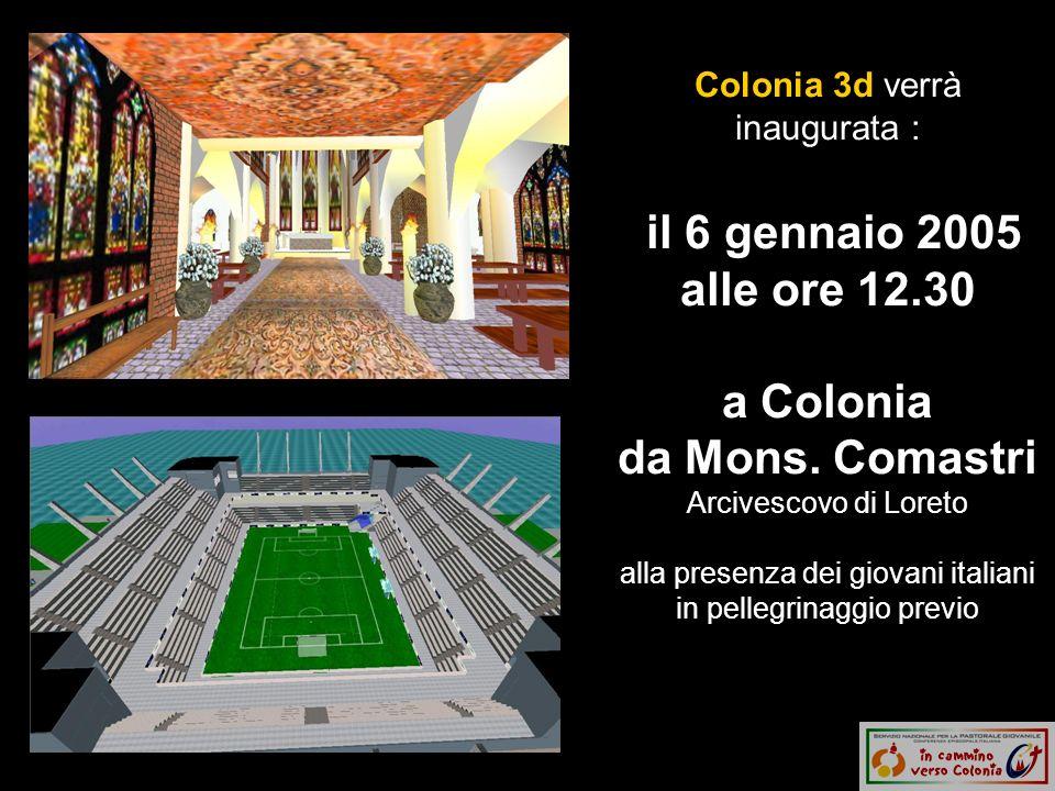Colonia 3d verrà inaugurata : il 6 gennaio 2005 alle ore 12.30 a Colonia da Mons.