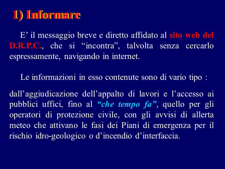 1) Informare1) Informare E il messaggio breve e diretto affidato al sito web del D.R.P.C., che si incontra, talvolta senza cercarlo espressamente, navigando in internet.