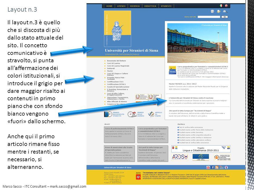 Layout n.3 Marco Sacco - ITC Consultant – mark.sacco@gmail.com Il layout n.3 è quello che si discosta di più dallo stato attuale del sito. Il concetto