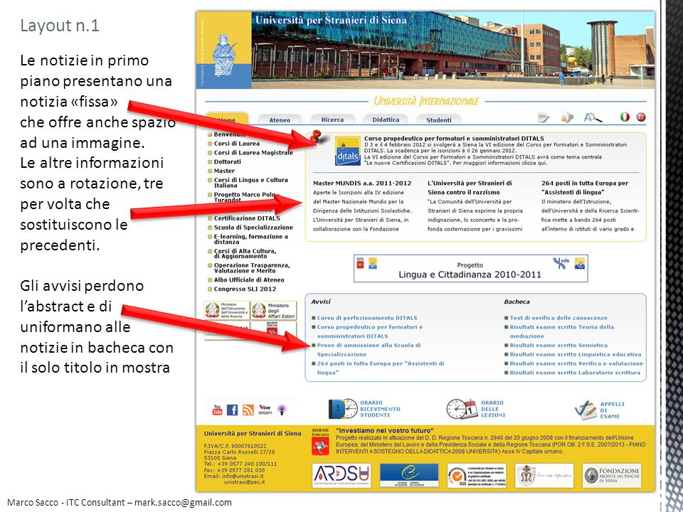 Layout n.1 La posizione delle icone di utilità è di fianco alle sezioni principali del sito questo per permettere un immediato contatto visivo con questi link rispetto allattuale sito.