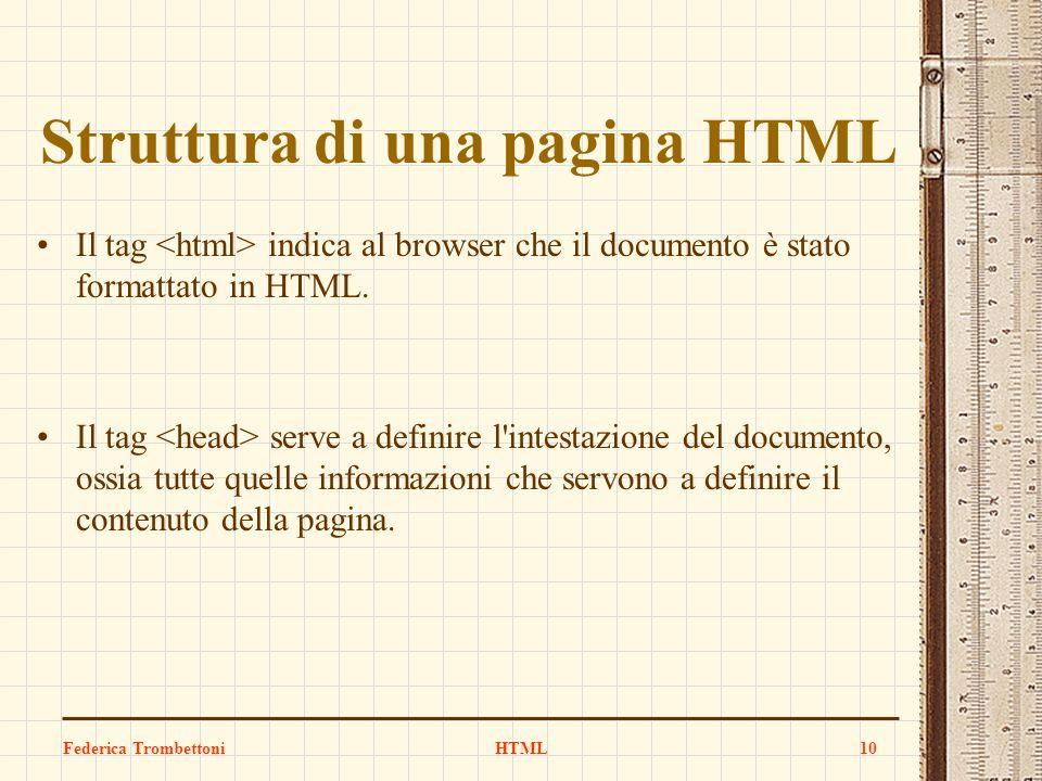 Struttura di una pagina HTML Il tag indica al browser che il documento è stato formattato in HTML. Il tag serve a definire l'intestazione del document