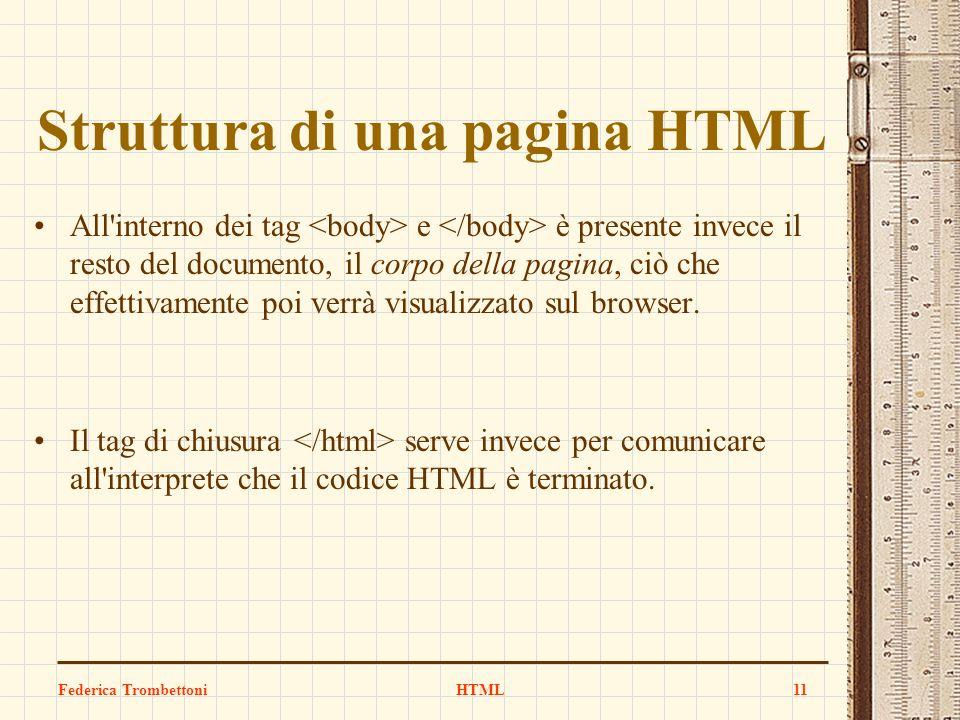 Struttura di una pagina HTML All'interno dei tag e è presente invece il resto del documento, il corpo della pagina, ciò che effettivamente poi verrà v