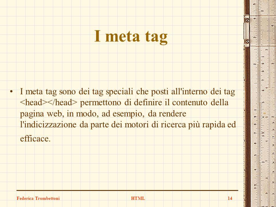 I meta tag I meta tag sono dei tag speciali che posti all'interno dei tag permettono di definire il contenuto della pagina web, in modo, ad esempio, d