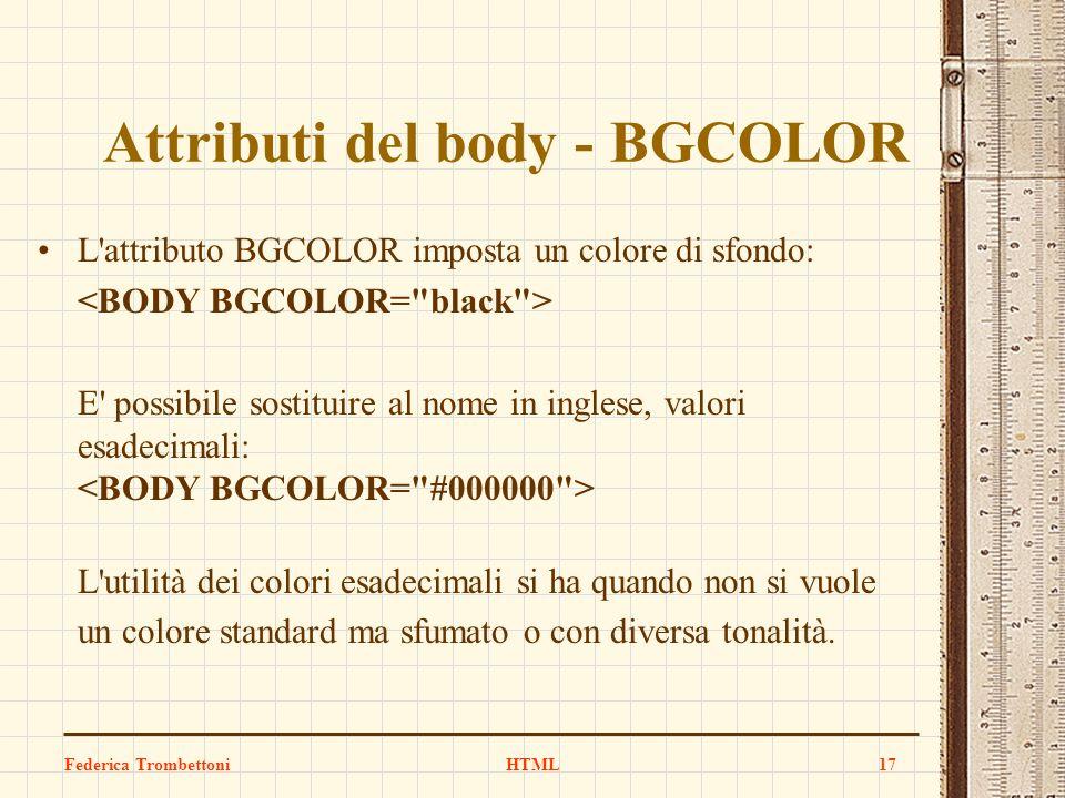 Attributi del body - BGCOLOR L'attributo BGCOLOR imposta un colore di sfondo: E' possibile sostituire al nome in inglese, valori esadecimali: L'utilit
