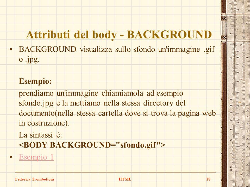 Attributi del body - BACKGROUND BACKGROUND visualizza sullo sfondo un'immagine.gif o.jpg. Esempio: prendiamo un'immagine chiamiamola ad esempio sfondo