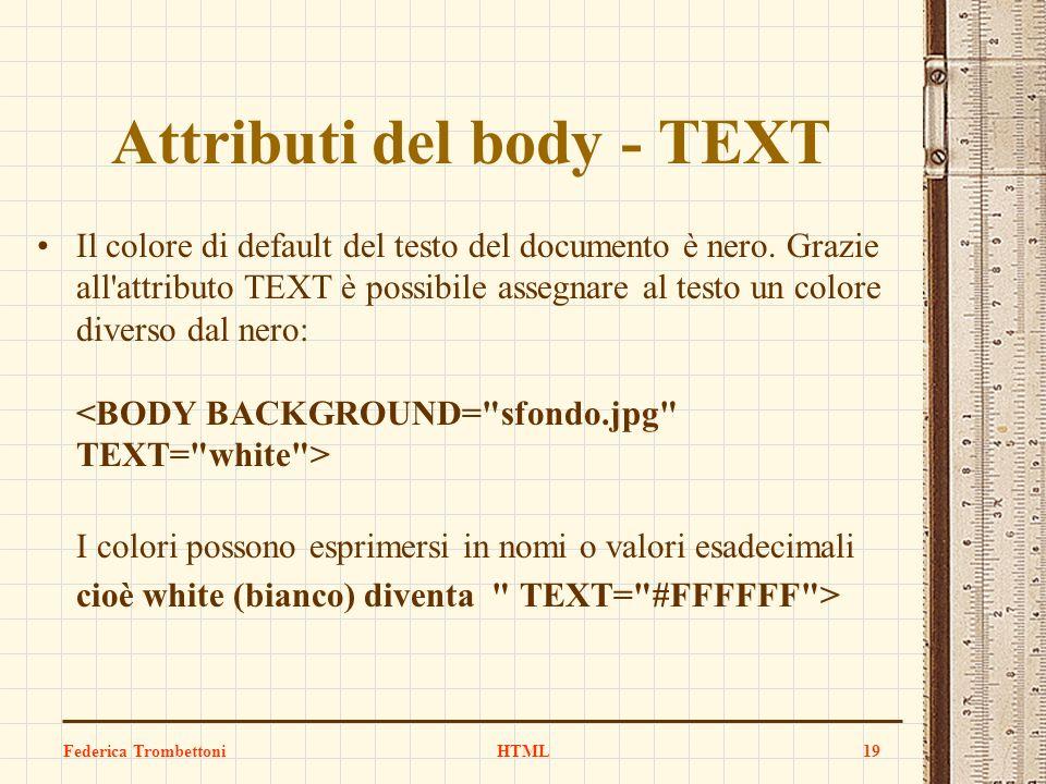 Attributi del body - TEXT Il colore di default del testo del documento è nero. Grazie all'attributo TEXT è possibile assegnare al testo un colore dive