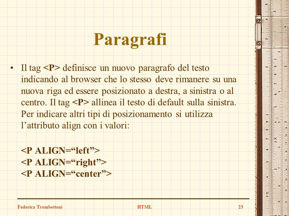 Paragrafi Il tag definisce un nuovo paragrafo del testo indicando al browser che lo stesso deve rimanere su una nuova riga ed essere posizionato a des