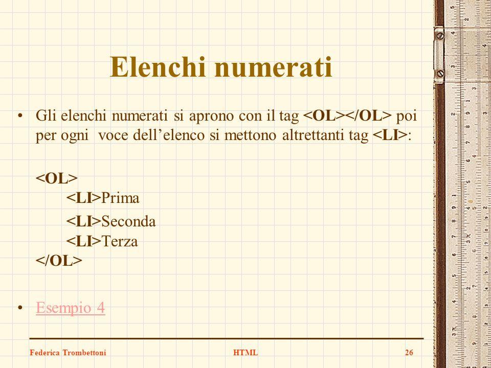 Elenchi numerati Gli elenchi numerati si aprono con il tag poi per ogni voce dellelenco si mettono altrettanti tag : Prima Seconda Terza Esempio 4 Fed