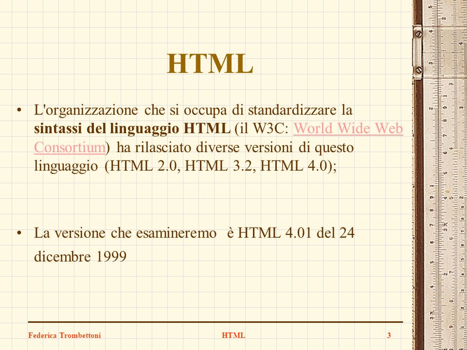 Federica TrombettoniHTML3 L'organizzazione che si occupa di standardizzare la sintassi del linguaggio HTML (il W3C: World Wide Web Consortium) ha rila