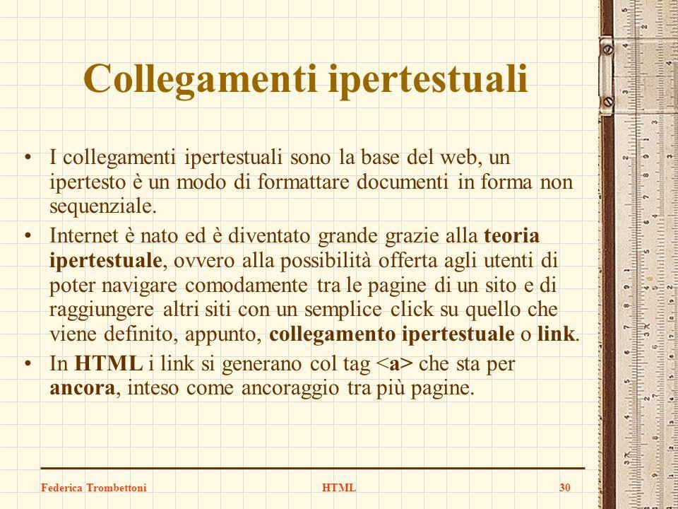 Collegamenti ipertestuali I collegamenti ipertestuali sono la base del web, un ipertesto è un modo di formattare documenti in forma non sequenziale. I