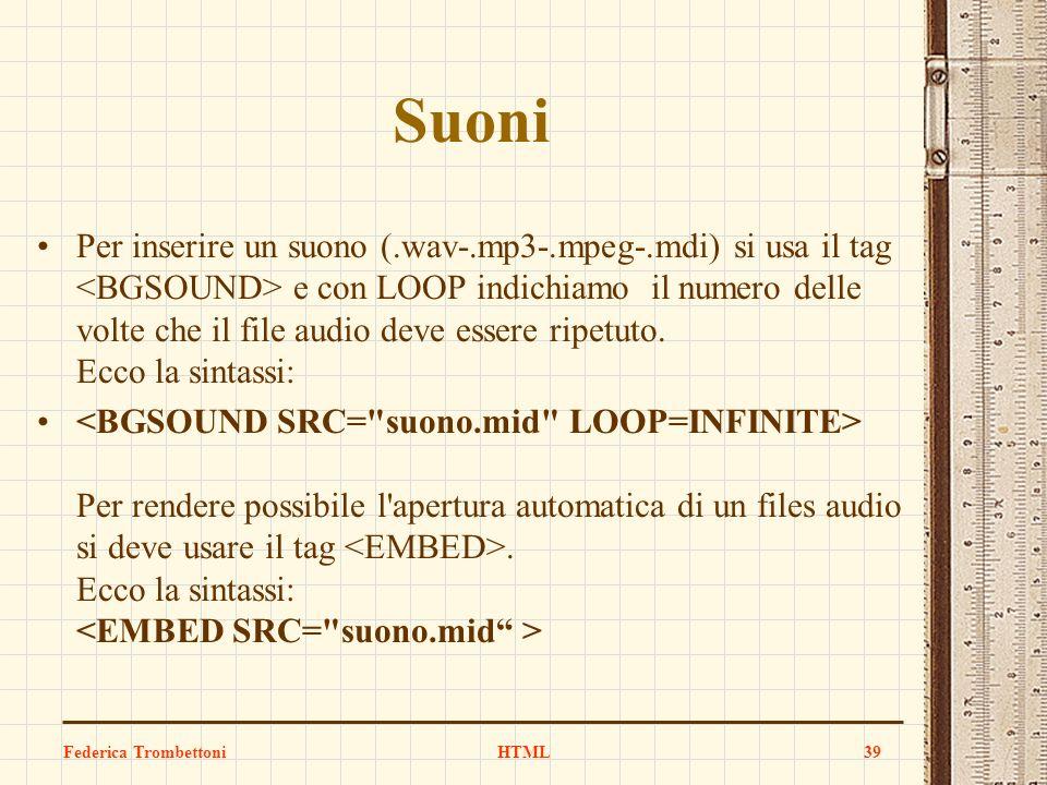 Suoni Per inserire un suono (.wav-.mp3-.mpeg-.mdi) si usa il tag e con LOOP indichiamo il numero delle volte che il file audio deve essere ripetuto. E