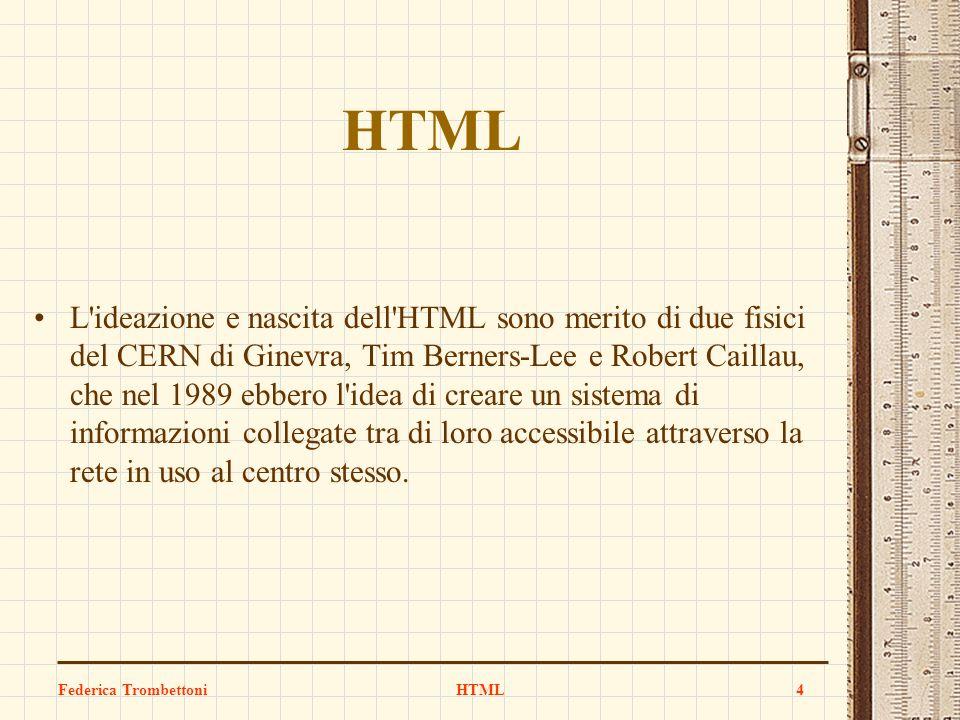 Federica TrombettoniHTML4 L'ideazione e nascita dell'HTML sono merito di due fisici del CERN di Ginevra, Tim Berners-Lee e Robert Caillau, che nel 198