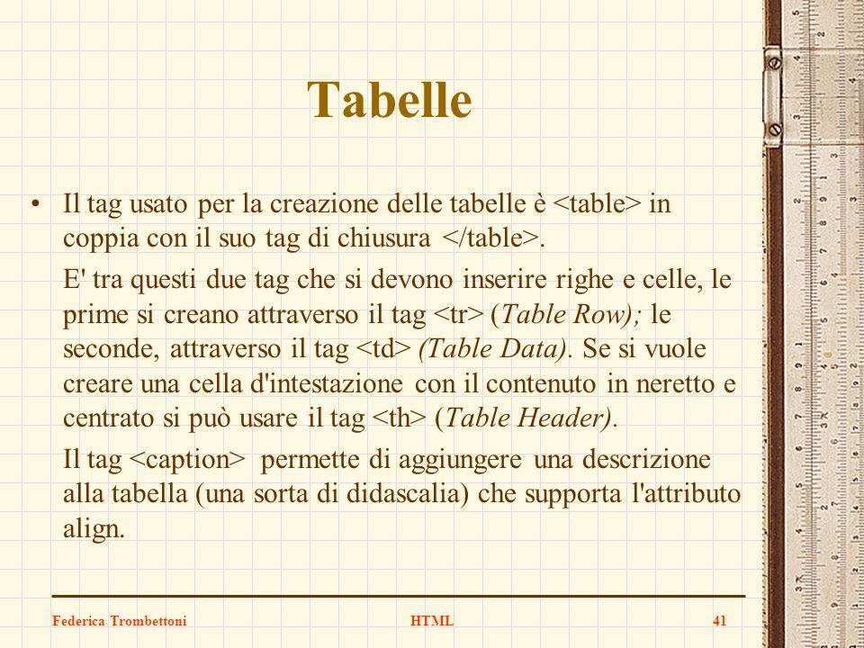 Tabelle Il tag usato per la creazione delle tabelle è in coppia con il suo tag di chiusura. E' tra questi due tag che si devono inserire righe e celle