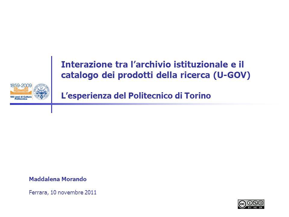 Interazione tra larchivio istituzionale e il catalogo dei prodotti della ricerca (U-GOV) Lesperienza del Politecnico di Torino Maddalena Morando Ferra
