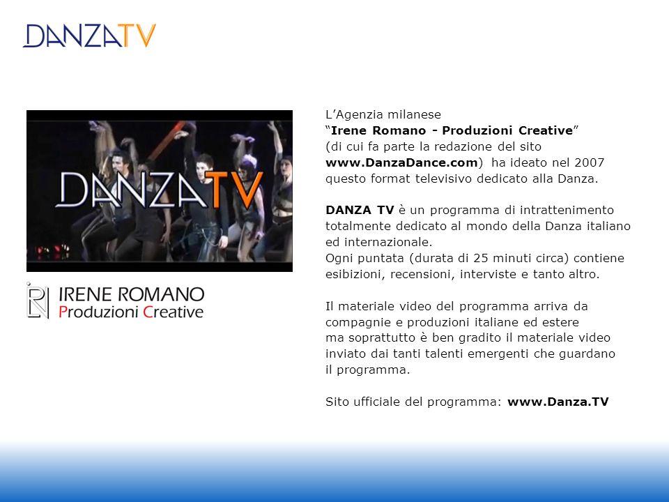 LAgenzia milanese Irene Romano - Produzioni Creative (di cui fa parte la redazione del sito www.DanzaDance.com) ha ideato nel 2007 questo format televisivo dedicato alla Danza.