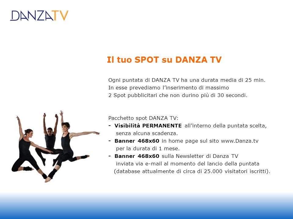 Costo pacchetto DANZA TV - Euro 240,00 + iva per inserimento in 1 Puntata - Euro 420,00 + iva per inserimento in 2 Puntate - Euro 550,00 + iva per inserimento in 3 Puntate