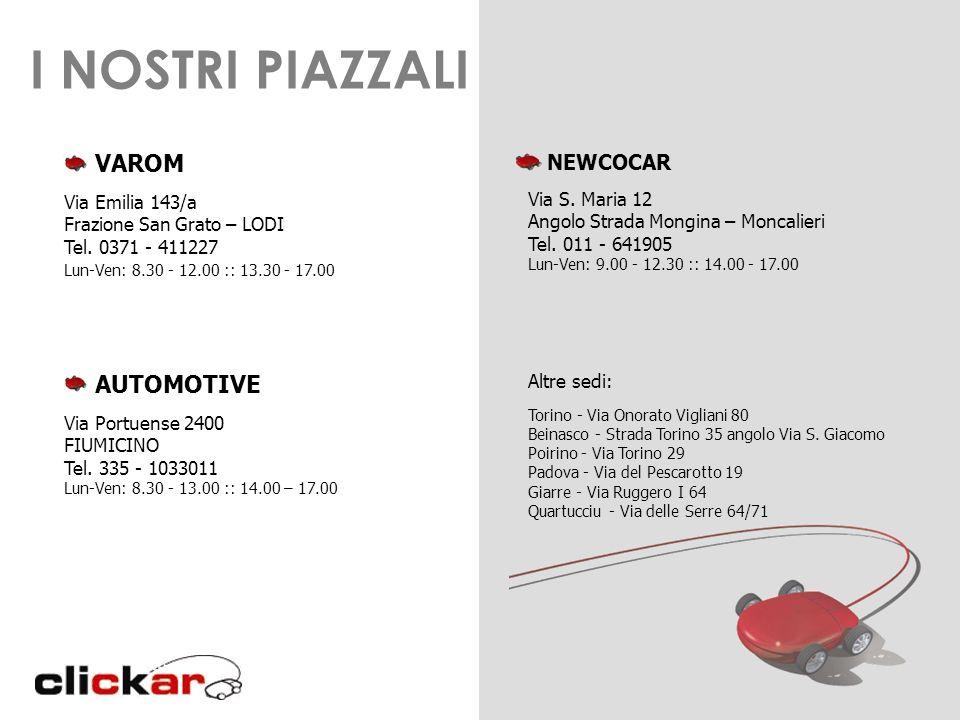 VAROM Via Emilia 143/a Frazione San Grato – LODI Tel. 0371 - 411227 Lun-Ven: 8.30 - 12.00 :: 13.30 - 17.00 AUTOMOTIVE Via Portuense 2400 FIUMICINO Tel