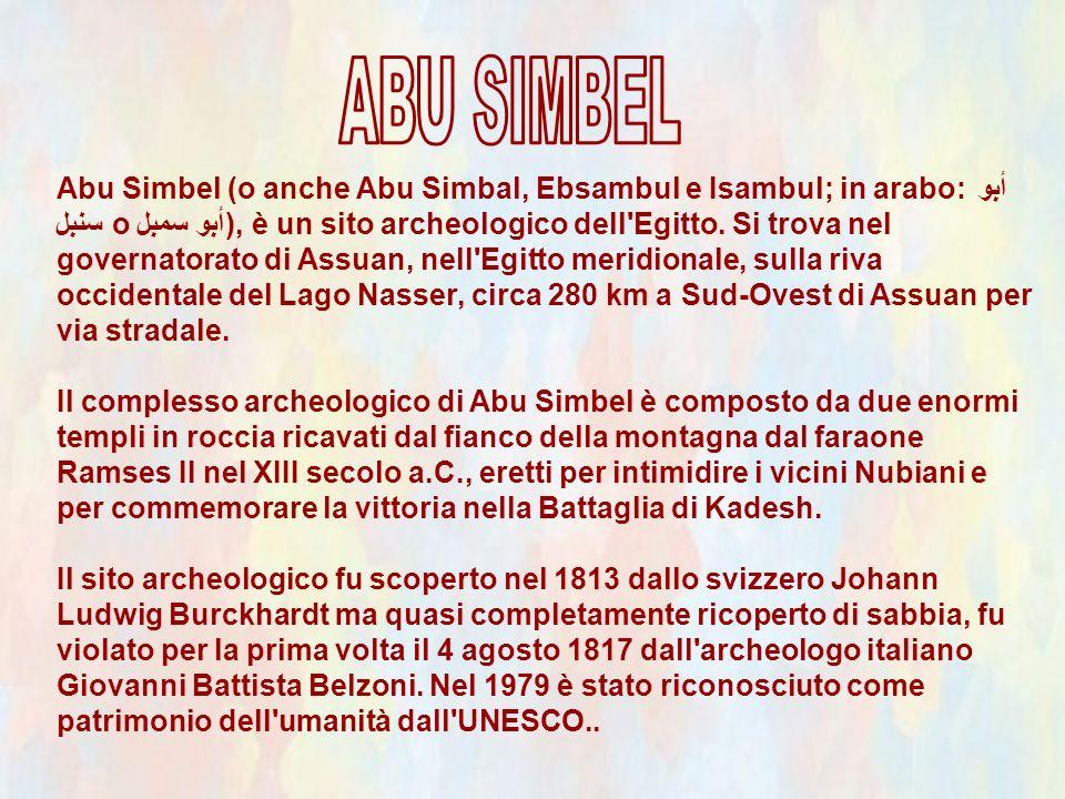 Abu Simbel (o anche Abu Simbal, Ebsambul e Isambul; in arabo: أبو سنبل o أبو سمبل), è un sito archeologico dell Egitto.