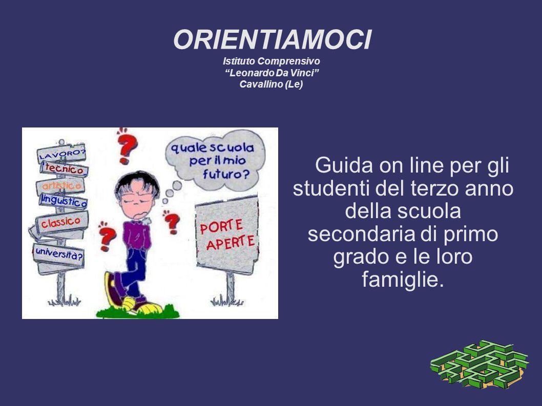 ORIENTIAMOCI Istituto Comprensivo Leonardo Da Vinci Cavallino (Le) Guida on line per gli studenti del terzo anno della scuola secondaria di primo grad