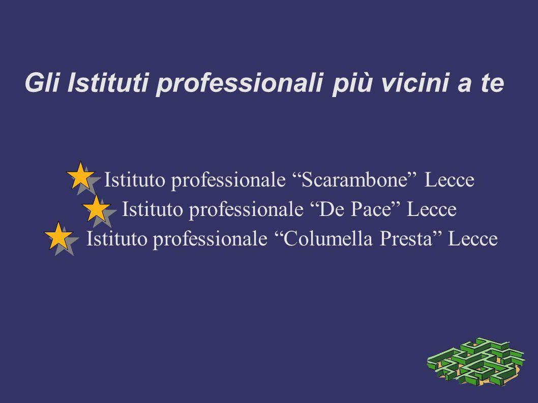 Gli Istituti professionali più vicini a te Istituto professionale Scarambone Lecce Istituto professionale De Pace Lecce Istituto professionale Columel