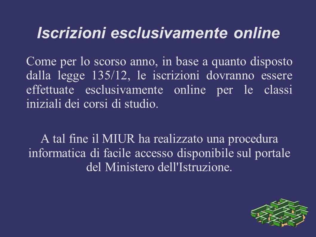 Iscrizioni esclusivamente online Come per lo scorso anno, in base a quanto disposto dalla legge 135/12, le iscrizioni dovranno essere effettuate esclu