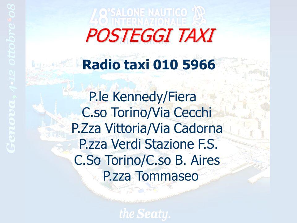 18 POSTEGGI TAXI Radio taxi 010 5966 P.le Kennedy/Fiera C.so Torino/Via Cecchi P.Zza Vittoria/Via Cadorna P.zza Verdi Stazione F.S.