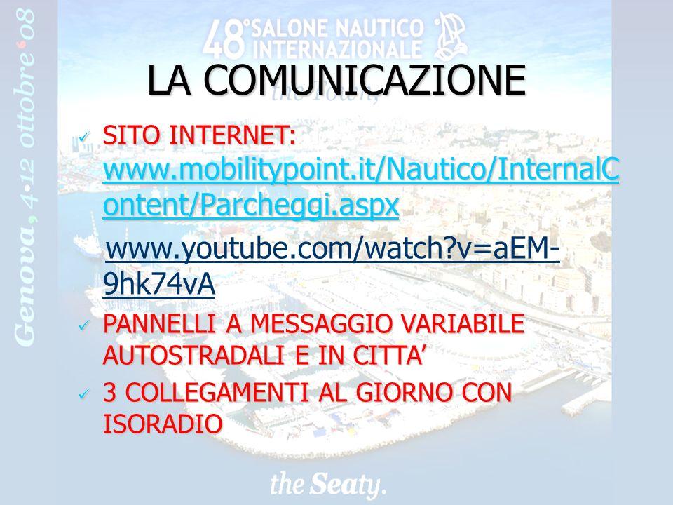 2 LA COMUNICAZIONE SITO INTERNET: www.mobilitypoint.it/Nautico/InternalC ontent/Parcheggi.aspx SITO INTERNET: www.mobilitypoint.it/Nautico/InternalC ontent/Parcheggi.aspx www.mobilitypoint.it/Nautico/InternalC ontent/Parcheggi.aspx www.mobilitypoint.it/Nautico/InternalC ontent/Parcheggi.aspx www.youtube.com/watch?v=aEM- 9hk74vA PANNELLI A MESSAGGIO VARIABILE AUTOSTRADALI E IN CITTA PANNELLI A MESSAGGIO VARIABILE AUTOSTRADALI E IN CITTA 3 COLLEGAMENTI AL GIORNO CON ISORADIO 3 COLLEGAMENTI AL GIORNO CON ISORADIO