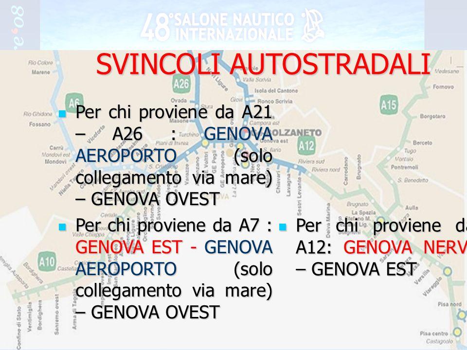 4 Per chi proviene da A21 – A26 : GENOVA AEROPORTO (solo collegamento via mare) – GENOVA OVEST Per chi proviene da A21 – A26 : GENOVA AEROPORTO (solo collegamento via mare) – GENOVA OVEST Per chi proviene da A7 : GENOVA EST - GENOVA AEROPORTO (solo collegamento via mare) – GENOVA OVEST Per chi proviene da A7 : GENOVA EST - GENOVA AEROPORTO (solo collegamento via mare) – GENOVA OVEST Per chi proviene da A12: GENOVA NERVI – GENOVA EST Per chi proviene da A12: GENOVA NERVI – GENOVA EST SVINCOLI AUTOSTRADALI