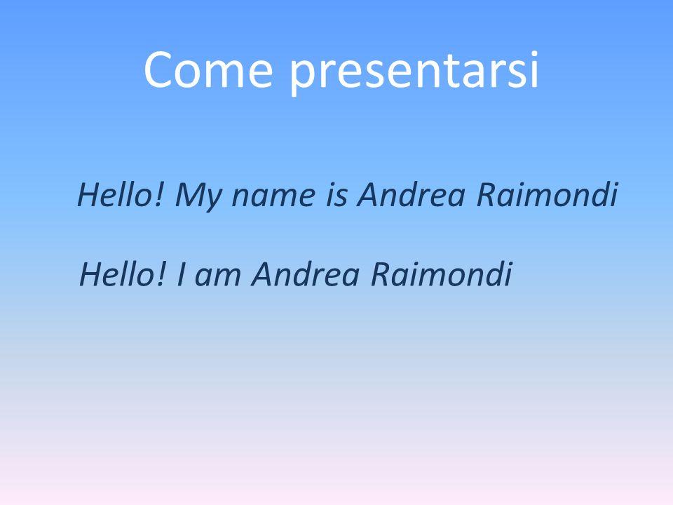 Hello! My name is Andrea Raimondi Hello! I am Andrea Raimondi Come presentarsi