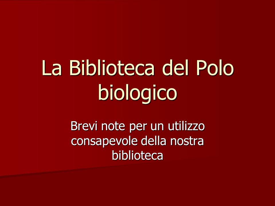 La Biblioteca del Polo biologico Brevi note per un utilizzo consapevole della nostra biblioteca