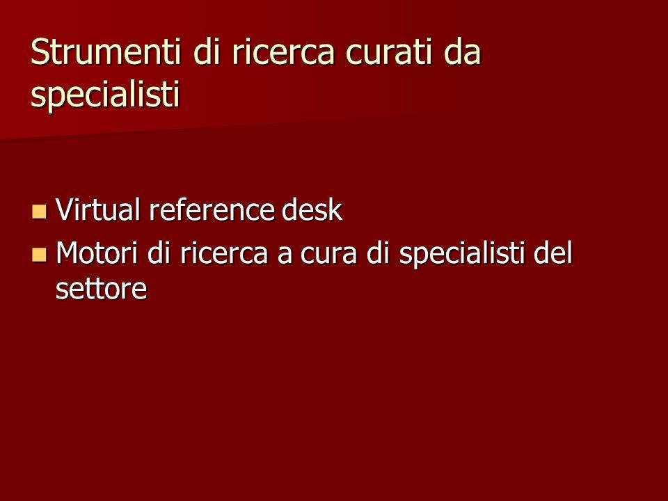 Strumenti di ricerca curati da specialisti Virtual reference desk Virtual reference desk Motori di ricerca a cura di specialisti del settore Motori di ricerca a cura di specialisti del settore