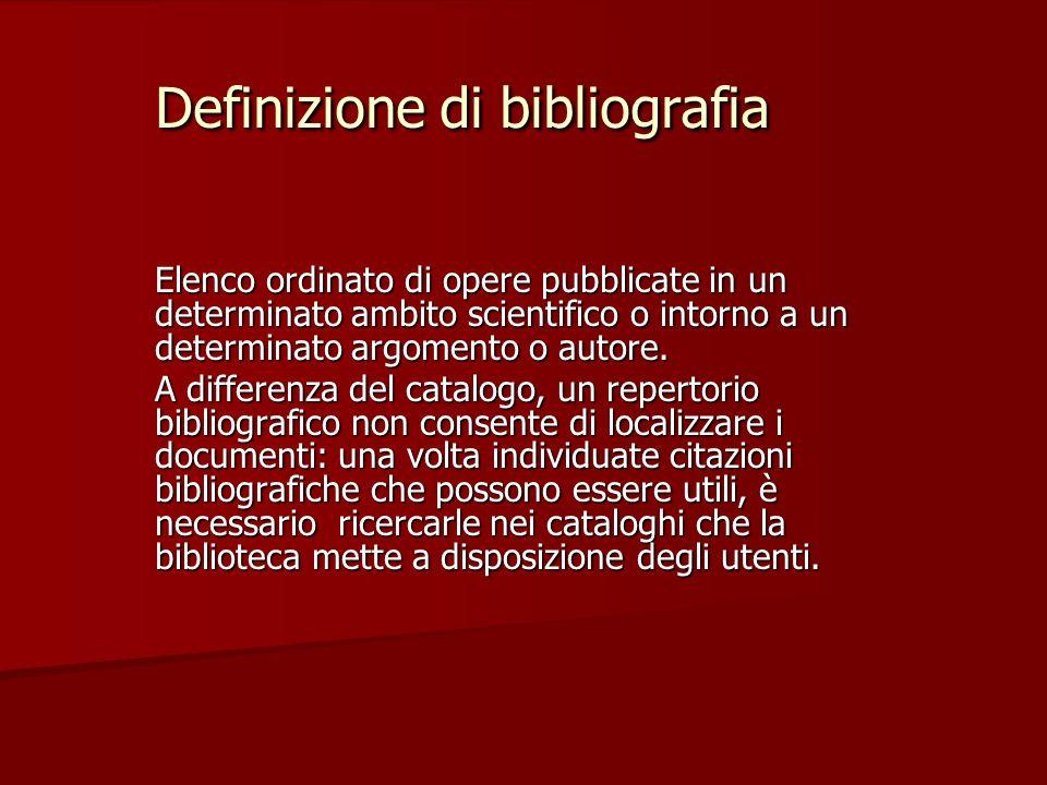Definizione di bibliografia Elenco ordinato di opere pubblicate in un determinato ambito scientifico o intorno a un determinato argomento o autore.